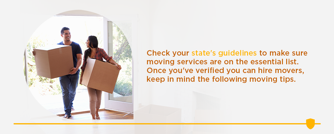 Check your state's local guidelines to make sure moving services are on the essential list.